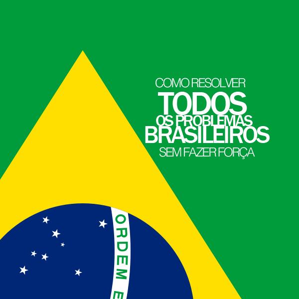 2014-08---Como-resolver-todos-os-problemas-do-Brasil-sem-fazer-força