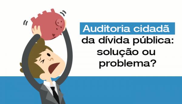 11-2016-auditoria-cidada-da-divida-publica-solucao-ou-problema